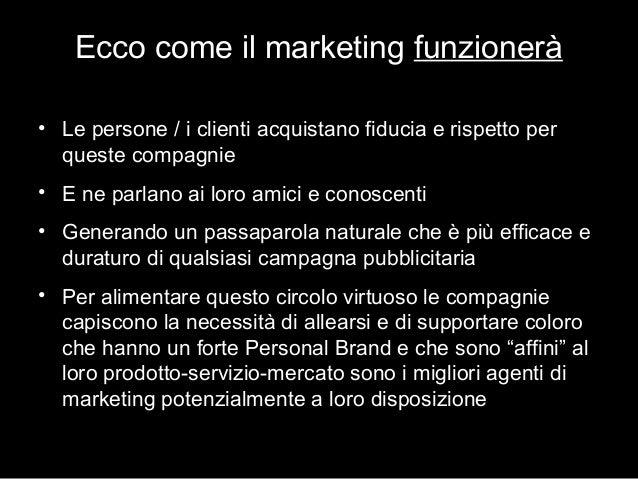 Ecco come il marketing funzionerà • Le persone / i clienti acquistano fiducia e rispetto per queste compagnie • E ne parla...