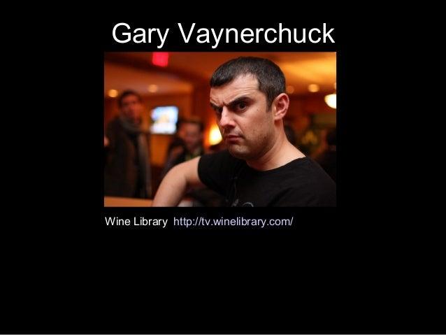 Gary Vaynerchuck Wine Library http://tv.winelibrary.com/