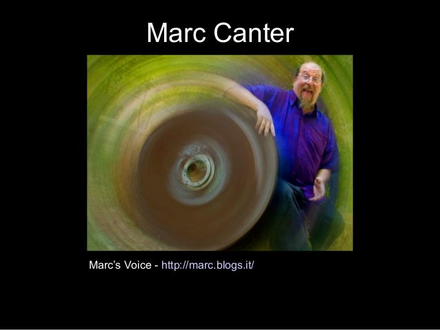 Marc Canter Marc's Voice - http://marc.blogs.it/