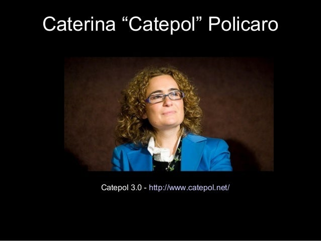 "Caterina ""Catepol"" Policaro Catepol 3.0 - http://www.catepol.net/"