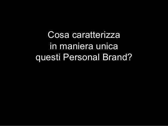 Cosa caratterizza in maniera unica questi Personal Brand?