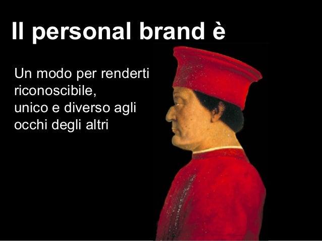 Il personal brand è Un modo per renderti riconoscibile, unico e diverso agli occhi degli altri