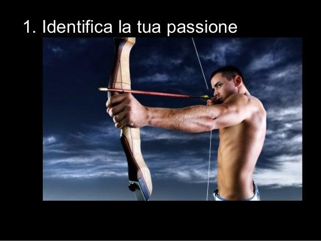 1. Identifica la tua passione