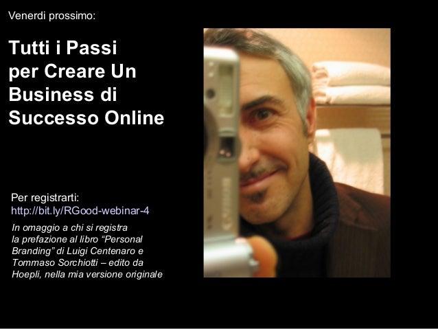 Venerdi prossimo: Tutti i Passi per Creare Un Business di Successo Online Per registrarti: http://bit.ly/RGood-webinar-4 I...