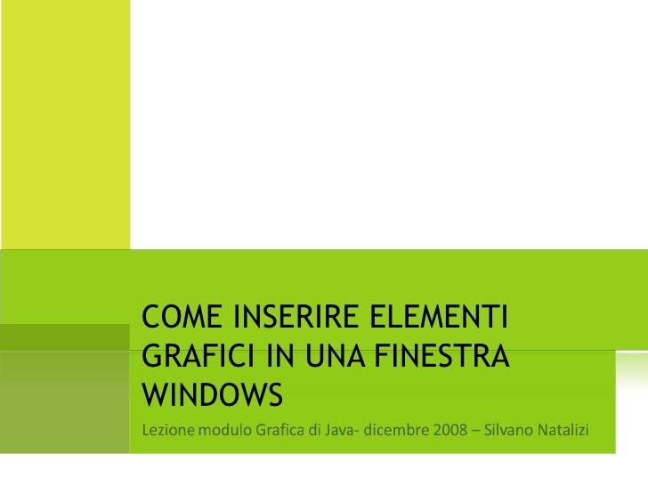 COME INSERIRE ELEMENTI GRAFICI IN UNA FINESTRA WINDOWS