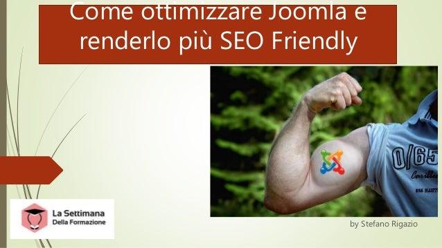 Come ottimizzare Joomla e renderlo più SEO Friendly by Stefano Rigazio