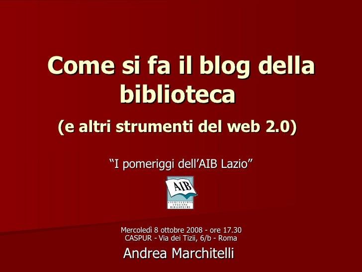 """Come si fa il blog della biblioteca  (e altri strumenti del web 2.0)   """" I pomeriggi dell'AIB Lazio"""" Mercoledì 8 ottobre 2..."""