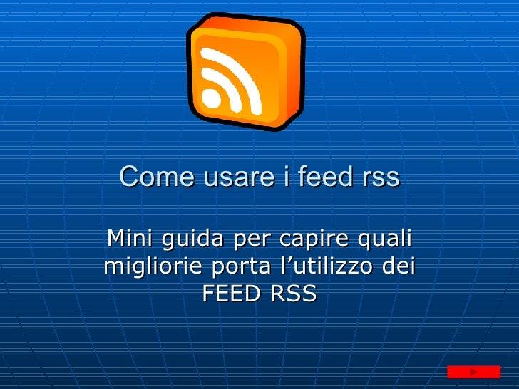Come usare i feed rss Mini guida per capire quali migliorie porta l'utilizzo dei FEED RSS