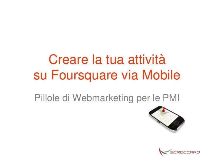 Creare la tua attivitàsu Foursquare via MobilePillole di Webmarketing per le PMI