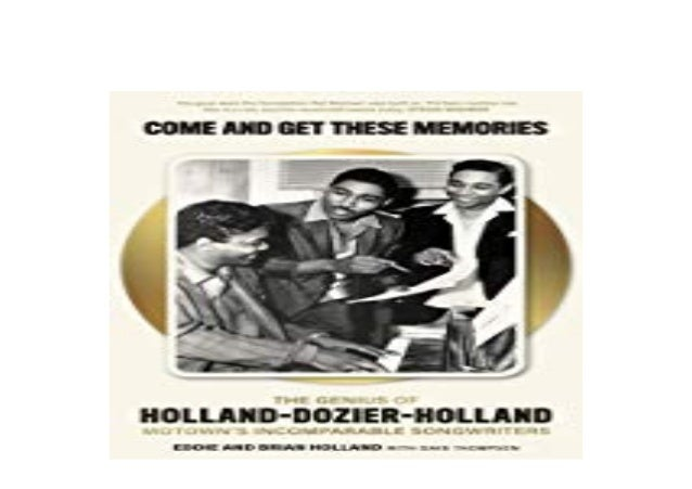 The Story of Holland-Dozier-Holland Come and Get These Memories