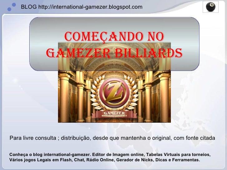 Começando no Gamezer Billiards Para livre consulta ; distribuição, desde que mantenha o original, com fonte citada Conheça...