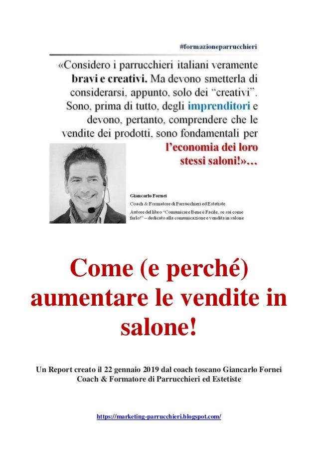 Come (e perché) aumentare le vendite in salone! Un Report creato il 22 gennaio 2019 dal coach toscano Giancarlo Fornei Coa...
