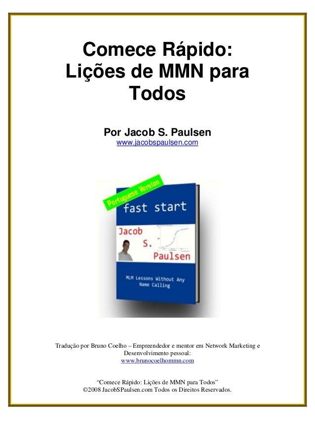 Comece Rápido:   Lições de MMN para          Todos                 Por Jacob S. Paulsen                     www.jacobspaul...
