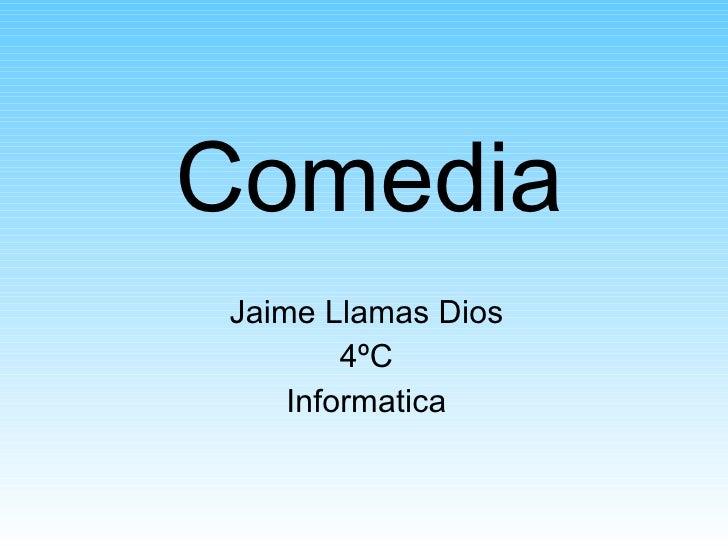 Comedia Jaime Llamas Dios 4ºC Informatica