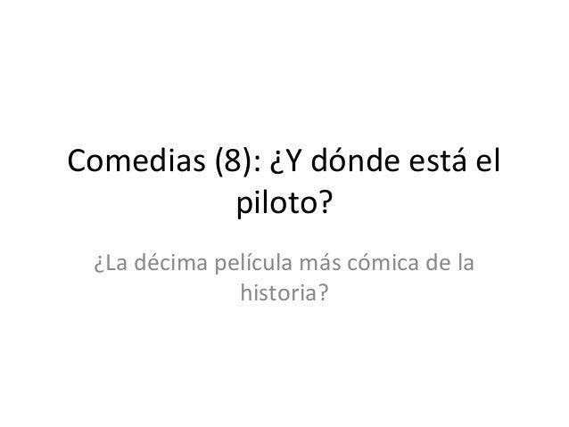 Comedias (8): ¿Y dónde está el           piloto? ¿La décima película más cómica de la              historia?