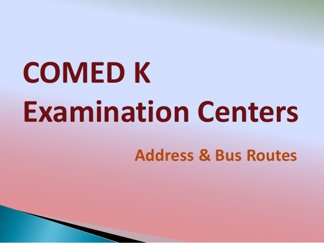 COMED K Examination Centers Address & Bus Routes