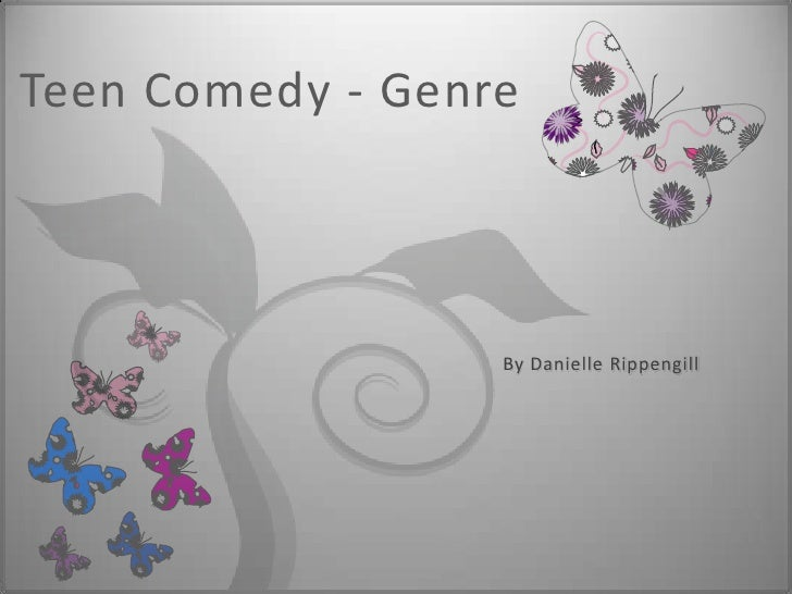 Teen Comedy - Genre<br />By Danielle Rippengill<br />