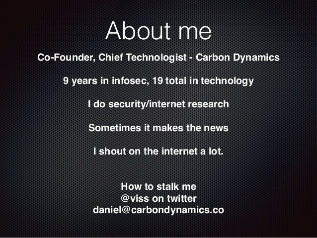 About me Co-Founder, Chief Technologist - Carbon Dynamics! ! 9 years in infosec, 19 total in technology! ! I do security/i...