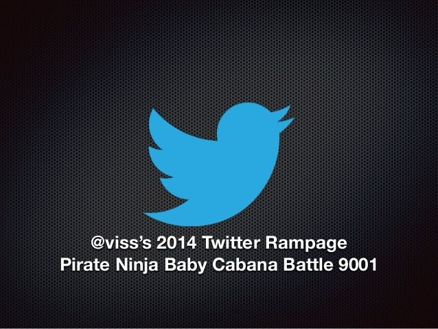 @viss's 2014 Twitter Rampage Pirate Ninja Baby Cabana Battle 9001