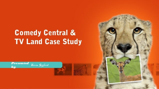 Presented by Comedy Central & TV Land Case Study Kevin Gepford