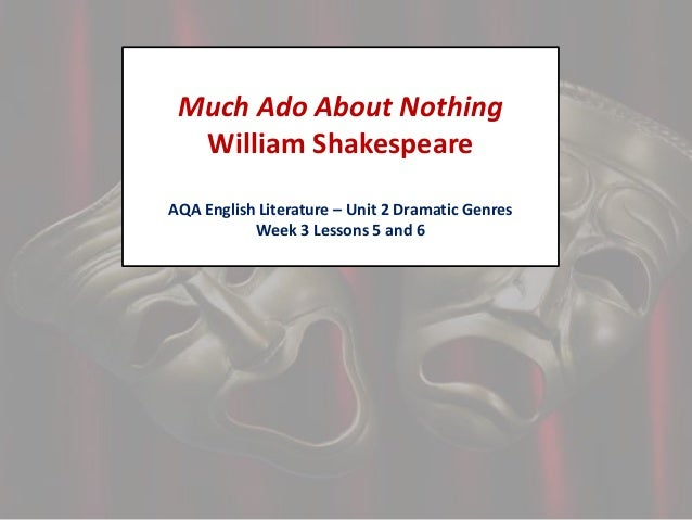 Much Ado About Nothing William Shakespeare AQA English Literature – Unit 2 Dramatic Genres Week 3 Lessons 5 and 6