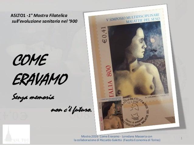ASLTO1 -1° Mostra Filatelica sull'evoluzione sanitaria nel '900 COME ERAVAMO Senza memoria non c'è futuro. 1 Mostra 2016- ...