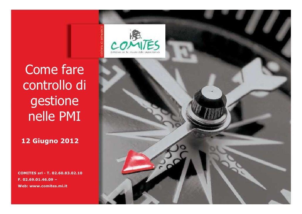 Come fare  controllo di   gestione   nelle PMI 12 Giugno 2012COMITES srl - T. 02.60.83.02.10F. 02.69.01.46.09 – Dott. Giov...