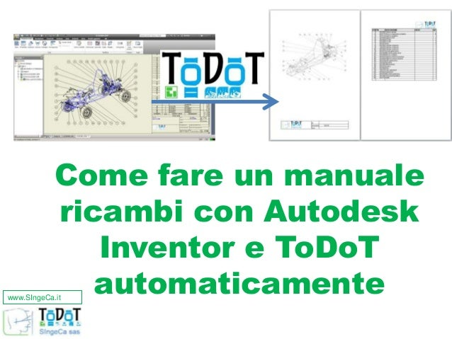 www.SIngeCa.it Come fare un manuale ricambi con Autodesk Inventor e ToDoT automaticamente