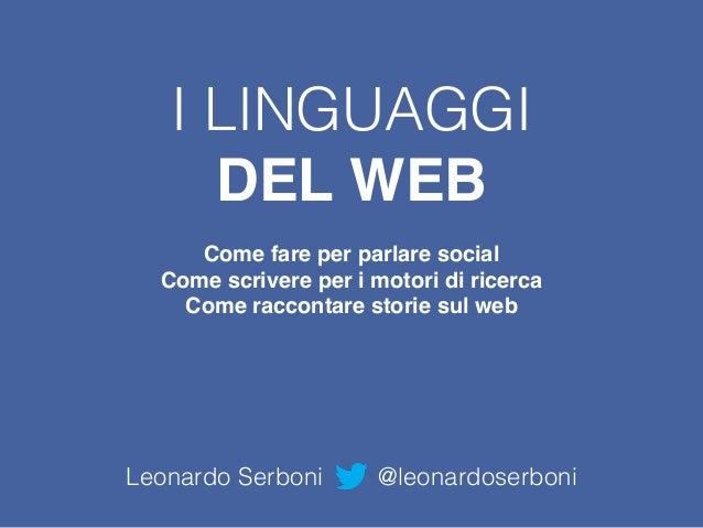I LINGUAGGI DEL WEB Come fare per parlare social Come scrivere per i motori di ricerca Come raccontare storie sul web Leo...