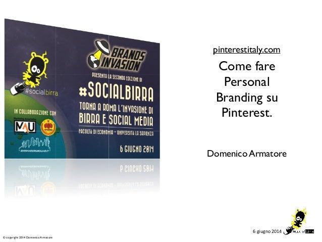 """6""""giugno""""2014"""" © copyright 2014 Domenico Armatore Come fare Personal Branding su Pinterest. pinterestitaly.com Domenico Ar..."""