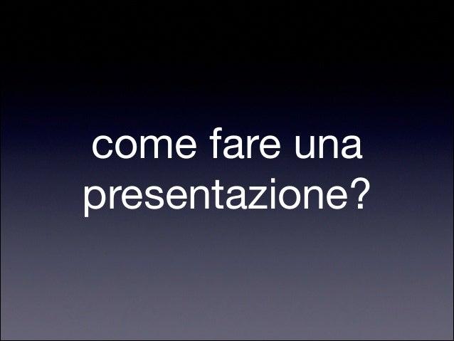 !  come fare una  presentazione?