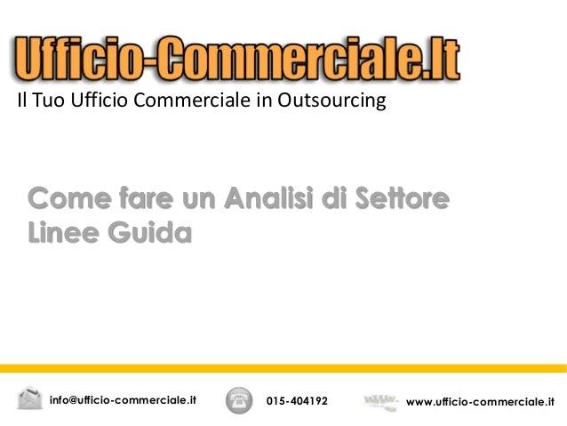 Come fare un Analisi di SettoreLinee Guida015-404192 www.ufficio-commerciale.itinfo@ufficio-commerciale.itIl Tuo Ufficio C...
