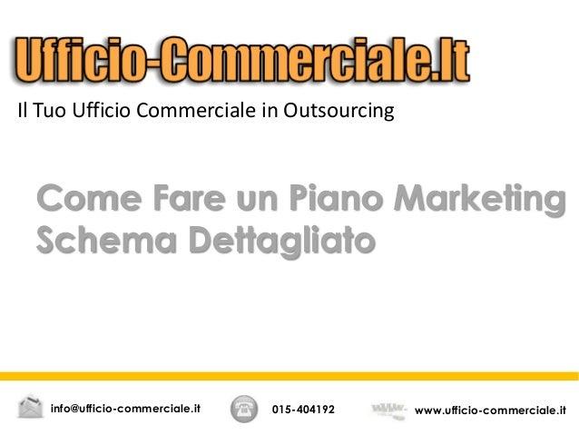 Come Fare un Piano MarketingSchema Dettagliato015-404192 www.ufficio-commerciale.itinfo@ufficio-commerciale.itIl Tuo Uffic...