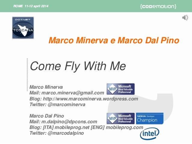 ROME 11-12 april 2014ROME 11-12 april 2014 Come Fly With Me Marco Minerva Mail: marco.minerva@gmail.com Blog: http://www.m...