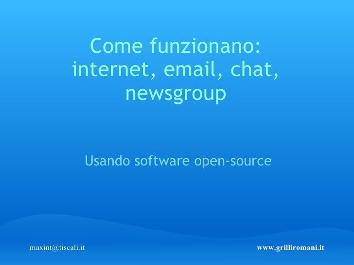 Come funzionano: internet, email, chat, newsgroup Usando software open-source