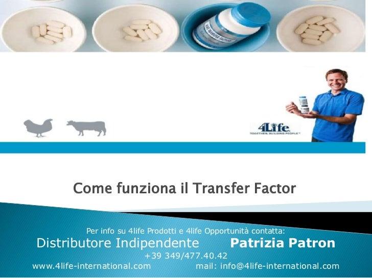 Come funziona il Transfer Factor            Per info su 4life Prodotti e 4life Opportunità contatta: Distributore Indipend...