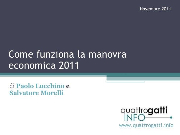 Come funziona la manovra economica 2011 di   Paolo  Lucchino   e  Salvatore  Morelli www.quattrogatti.info Novembre 2011