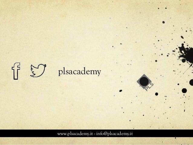 plsacademy www.plsacademy.it - info@plsacademy.it