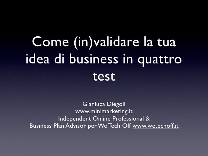 Come (in)validare la tuaidea di business in quattro            test                    Gianluca Diegoli                 ww...