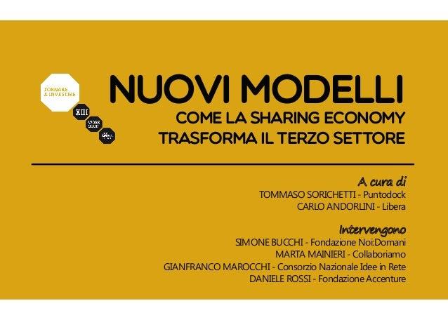 Nuovi modelli come la sharing economy trasforma il terzo settore TOMMASO SORICHETTI - Puntodock CARLO ANDORLINI - Libera S...