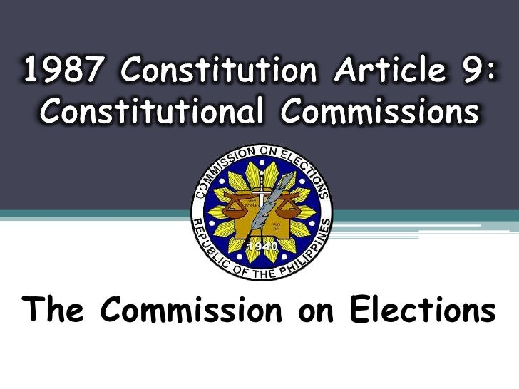 1987 Constitution Article 9: Constitutional Commissions<br />TheCommission on Elections<br />