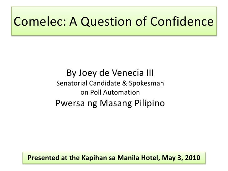 Comelec: A Question of Confidence<br />By Joey de Venecia III<br />Senatorial Candidate & Spokesman <br />on Poll Automati...