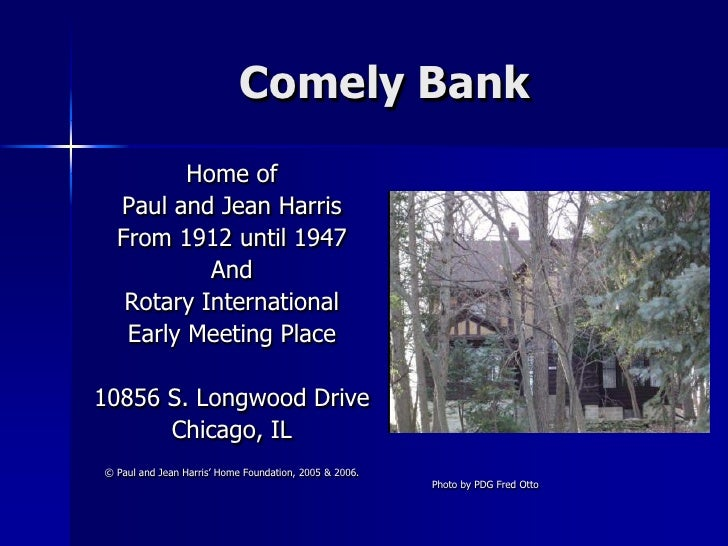 Comely Bank          Home of   Paul and Jean Harris   From 1912 until 1947            And    Rotary International    Early...