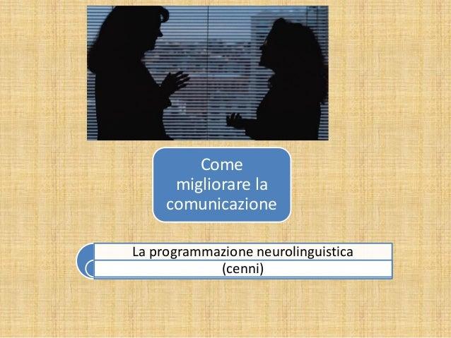 Come migliorare la comunicazione La programmazione neurolinguistica (cenni)