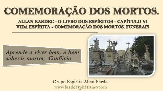 Aprende a viver bem, e bemsaberás morrer. Confúcio                 www.luzdoespiritismo.com
