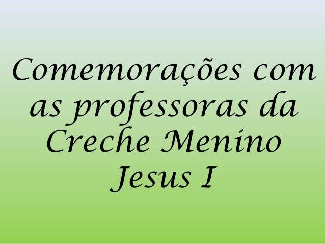 Comemorações comas professoras daCreche MeninoJesus I