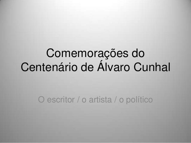 Comemorações do Centenário de Álvaro Cunhal O escritor / o artista / o político