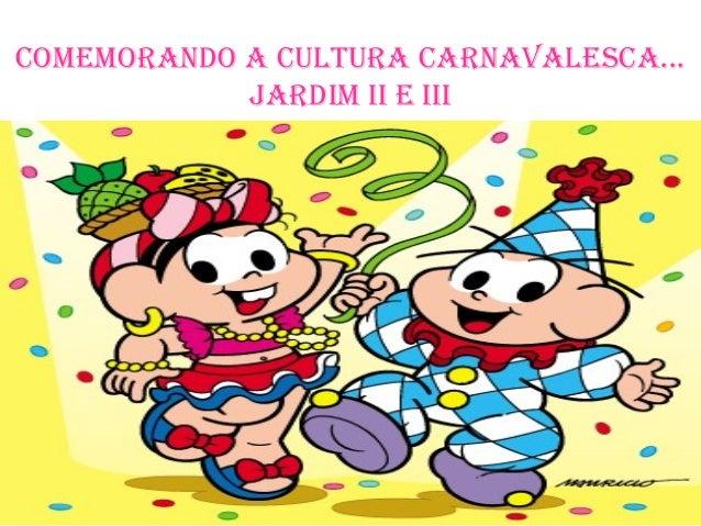 Comemorando a Cultura CarnavalesCa...            Jardim ii e iii