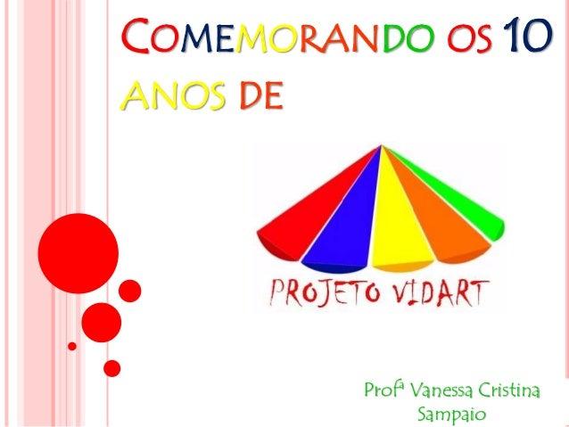 COMEMORANDO OS 10  ANOS DE  Profª Vanessa Cristina  Sampaio