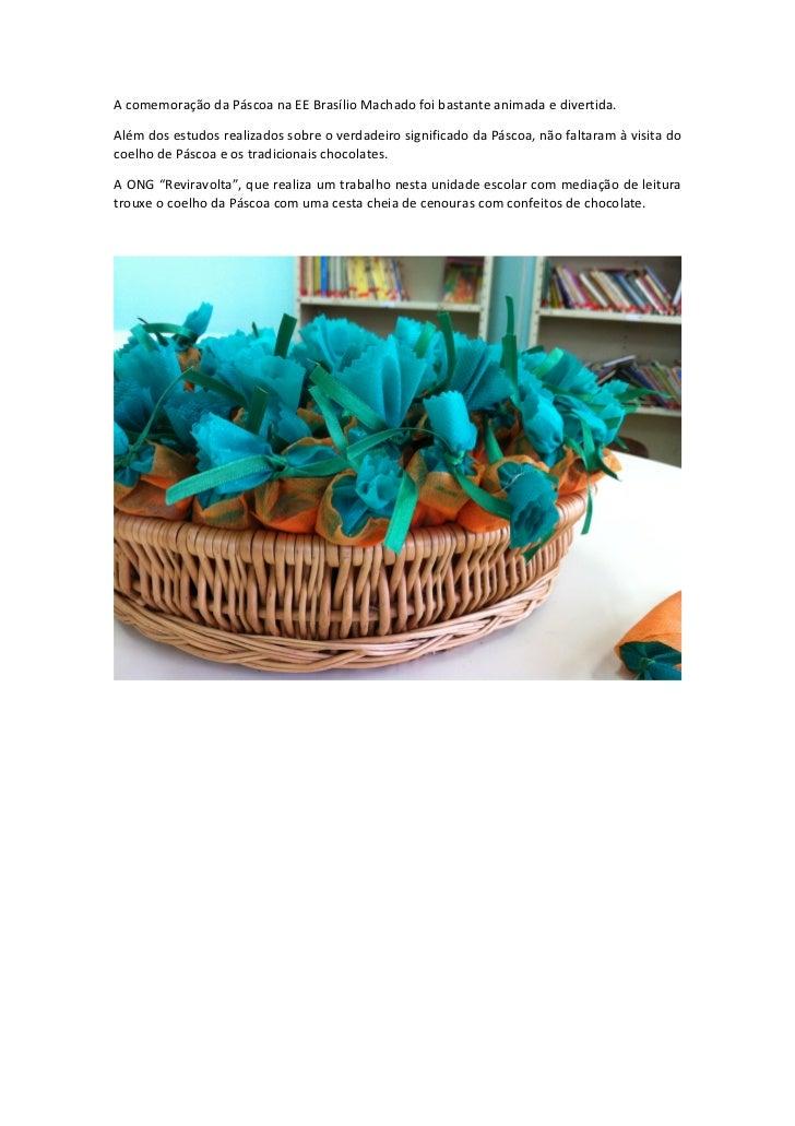 A comemoração da Páscoa na EE Brasílio Machado foi bastante animada e divertida.Além dos estudos realizados sobre o verdad...